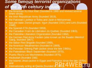 Some famous terrorist organizations of the 20th century include: the American Ku