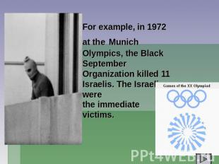 For example, in 1972 at the Munich Olympics, the Black September Organization ki