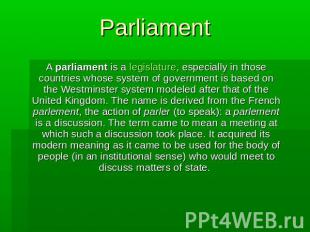 Parliament A parliament is a legislature, especially in those countries whose sy