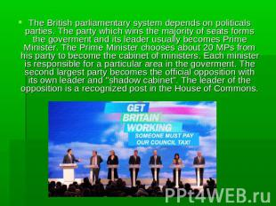The British parliamentary system depends on politicals parties. The party which