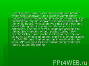 In reality, the House of Commons is the one of three which has true power. The H