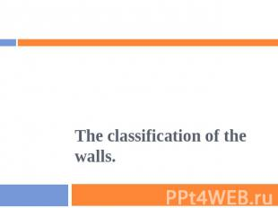 The classification of the walls.