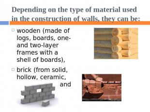 Depending on the type of material used in the construction of walls, they can be