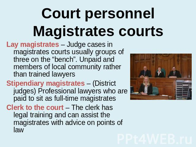 an introduction to how lay magistrates and district judges are selected and appointed These magistrates were termed lay magistrates to distinguish them from professional magistrates known as stipendiary magistrates (now district judges.