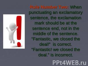 Rule Number Two: When punctuating an exclamatory sentence, the exclamation mark