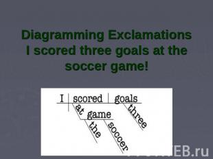 Diagramming ExclamationsI scored three goals at the soccer game!