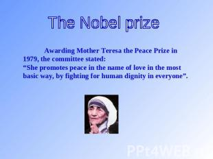The Nobel prize Awarding Mother Teresa the Peace Prize in 1979, the committee st