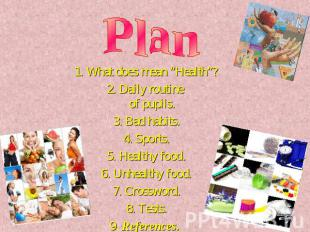 "Plan 1. What does mean ""Health""?2. Daily routine of pupils.3. Bad habits.4. Spor"