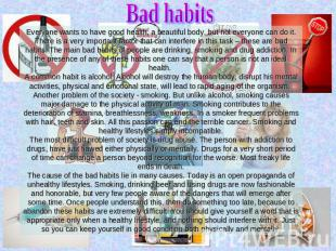 Bad habits Everyone wants to have good health, a beautiful body, but not everyon