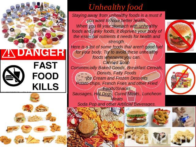 Unhealthy food Staying away from unhealthy foods is a must if you want to have better health.When you fill your stomach with unhealthy foods and junky foods, it deprives your body of the essential nutrients it needs for health and strength.Here is a…