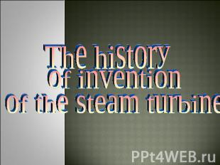 The history of invention of the steam turbine