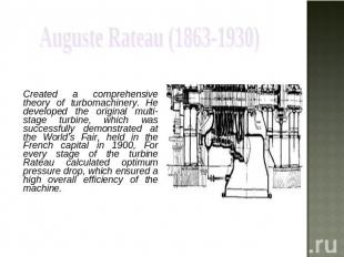 Auguste Rateau (1863-1930) Created a comprehensive theory of turbomachinery. He