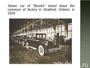 "Steam car of ""Brooks"" brand leave the conveyor of factory in Stratford, Ontario,"