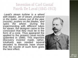 Invention of Carl Gustaf Patrik De Laval (1845-1913) Laval's steam turbine is a