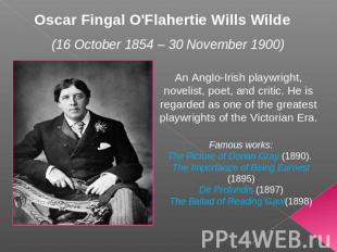 Oscar Fingal O'Flahertie Wills Wilde (16 October 1854 – 30 November 1900) An Ang