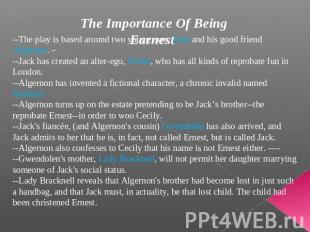 The Importance Of Being Earnest --The play is based around two young men: Jack a