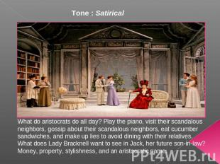 Tone : Satirical What do aristocrats do all day? Play the piano, visit their sca