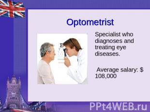 Optometrist Specialist who diagnoses and treating eye diseases. Average salary: