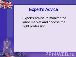 Expert's Advice Experts advise to monitor the labor market and choose the right