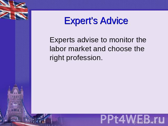 Expert's Advice Experts advise to monitor the labor market and choose the right profession.