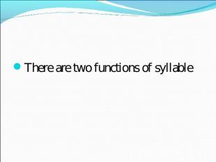 There are two functions of syllable