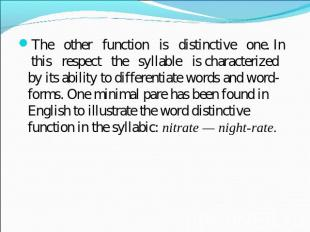 The other function is distinctive one. In this respect the syllable is character