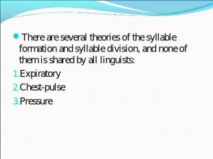 There are several theories of the syllable formation and syllable division, and