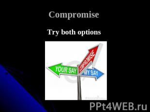 Compromise Try both options