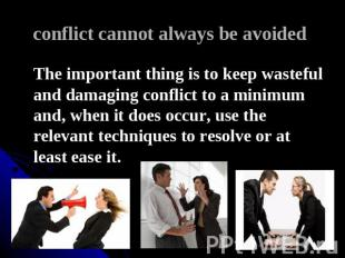 conflict cannot always be avoided The important thing is to keep wasteful and da