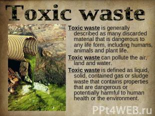 Toxic waste Toxic waste is generally described as many discarded material that i