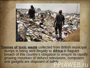 Tonnes of toxic waste collected from British municipal dumps is being sent illeg