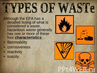 TYPES OF WASTe Although the EPA has a detailed listing of what is considered a w