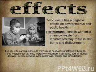 effects Toxic waste has a negative effects on environmental and public health.Fo