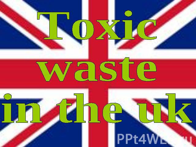 Toxicwastein the uk