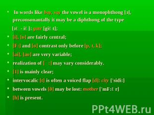 In words like bау, say the vowel is а monophthong [з], preconsonantally it may b