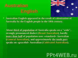 Australian English Australian English appeared in the result of colonization of