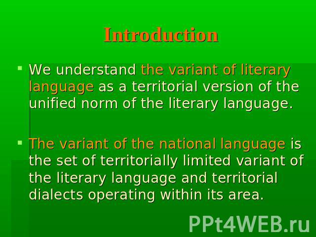 Introduction We understand the variant of literary language as a territorial version of the unified norm of the literary language. The variant of the national language is the set of territorially limited variant of the literary language and territor…