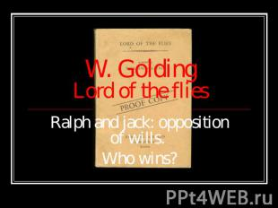W. Golding Lord of the Flies. Ralph and Jack: opposition of wills: Who wins