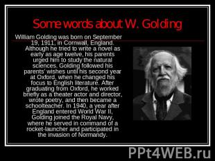 Some words about W. Golding William Golding was born on September 19, 1911, in C