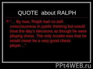 "QUOTE about RALPH ""… By now, Ralph had no self-consciousness in public thinking"