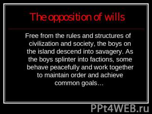 The opposition of wills Free from the rules and structures of civilization and s
