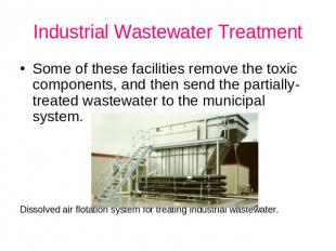 Industrial Wastewater Treatment Some of these facilities remove the toxic compon