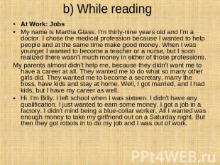 b) While reading At Work: Jobs  My name is Martha Glass. I'm thirty-nine years o