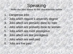 SpeakingRefer the jobs above to the characteristic below Dangerous jobsJobs whic