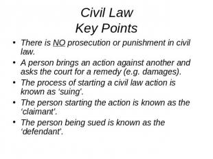 Civil LawKey Points There is NO prosecution or punishment in civil law.A person