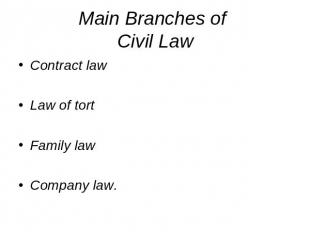 Main Branches of Civil Law Contract lawLaw of tortFamily lawCompany law.