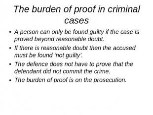 The burden of proof in criminal cases A person can only be found guilty if the c