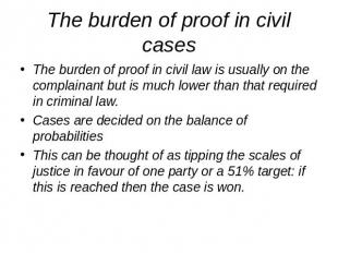 The burden of proof in civil cases The burden of proof in civil law is usually o