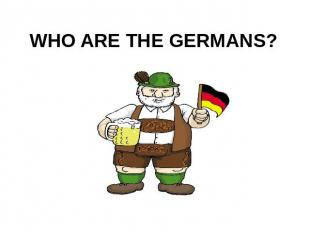 WHO ARE THE GERMANS?