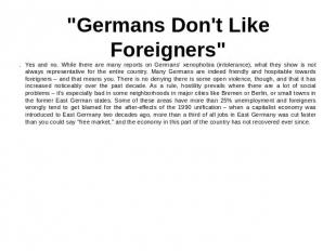 """Germans Don't Like Foreigners"" Yes and no. While there are many reports on Germ"